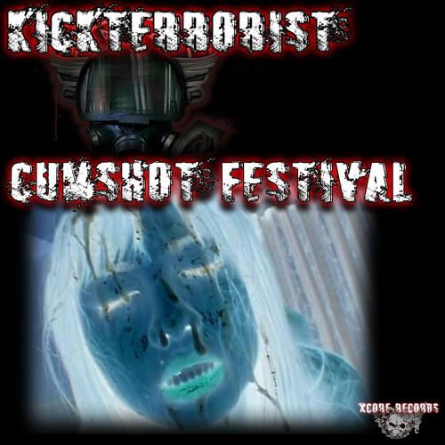 kickterrorist - cumshot festival (not mastered)