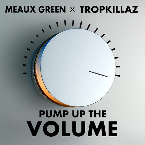 "Meuax Green & Tropkillaz  ""PUMP UP THE VOLUME"""