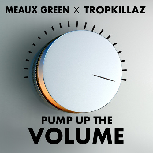 MEAUX GREEN & TROPKILLAZ - Pump Up The Volume [Free Download]