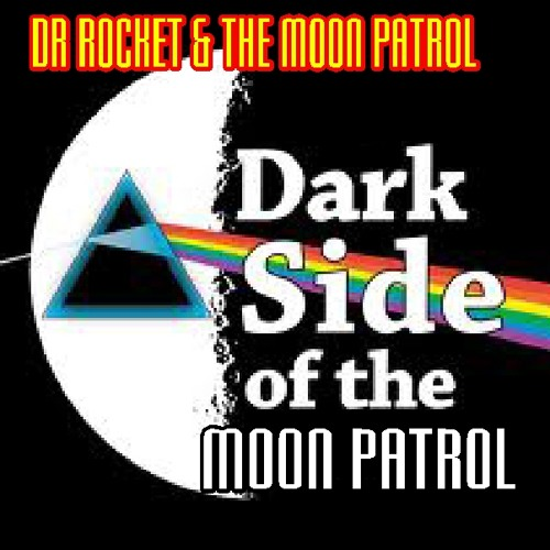 DARK SIDE OF THE MOON PATROL-DR ROCKET & THE MOON PATROL
