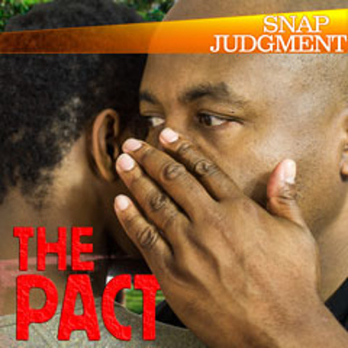 "Listen to the entire Snap Judgment episode ""The Pact"""
