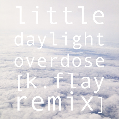 Little Daylight - Overdose (K.Flay Remix)