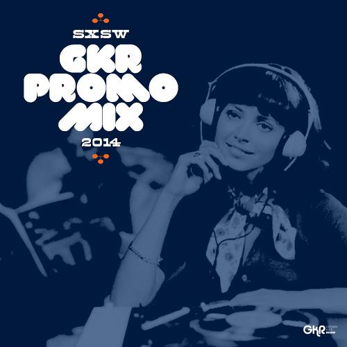 SXSW 2014 GKR Promo Mix