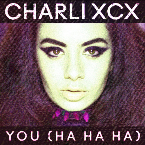 Charli XCX - You (Ha Ha Ha) (Goldroom Remix)