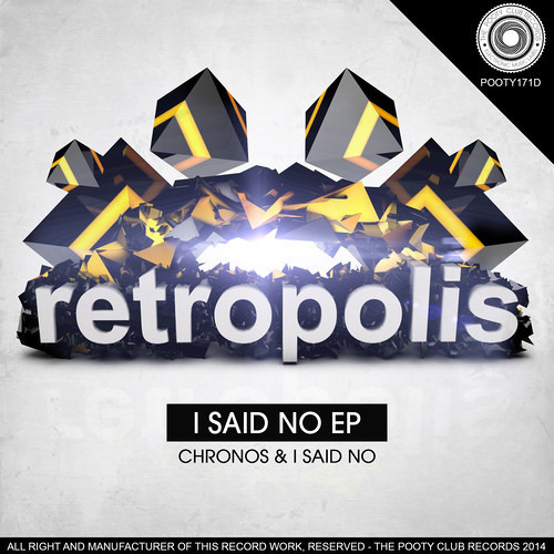 RETROPOLIS - I SAID NO - *THE POOTY CLUB RECORDS* - OUT NOW ON BEATPORT