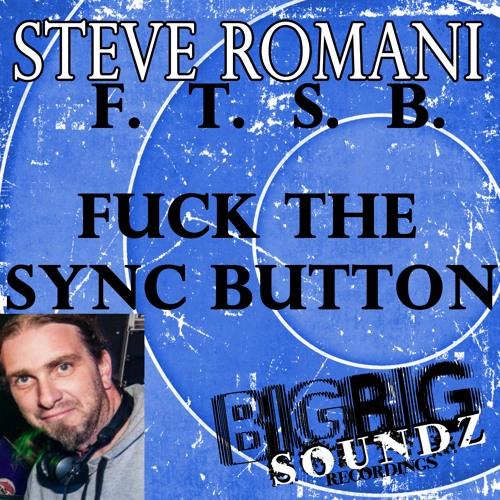 F.T.S.B. FUCK THE SYNCBUTTON016 STEVE ROMANI demos/Promos@Bigbigsoundz@telenet.be