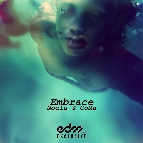 Noclu & CoMa - Embrace [EDM.com Exclusive]