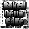 Baked Gettin' Cake Bam Beezy Feat. Popz