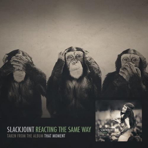 Slackjoint - Reacting The Same Way