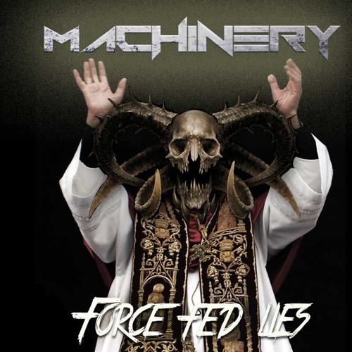 Machinery - Force Fed Lies (Original)
