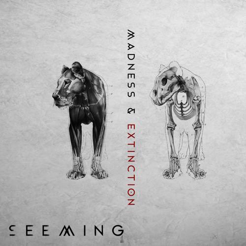 SEEMING: Madness & Extinction