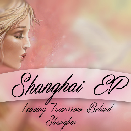 Leaving Tomorrow Behind (Shanghai EP)
