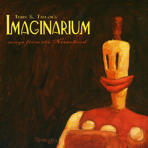 Songs from the Neverhood: Terry S. Taylor's Imaginarium