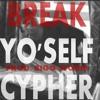 Break Yo Self Cypher (Prod. Bigg Storm)