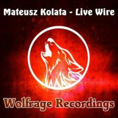 Mateusz Kolata - Live Wire (Original Mix) [Wolfrage Recordings]