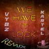 Vybz Kartel - WE HAVE IT LOCK [REMIX]