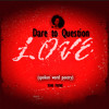 Dare to Question Love (Spoken Word Poetry) by Toni Payne