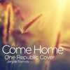 Come Home - One Republic (Cover)