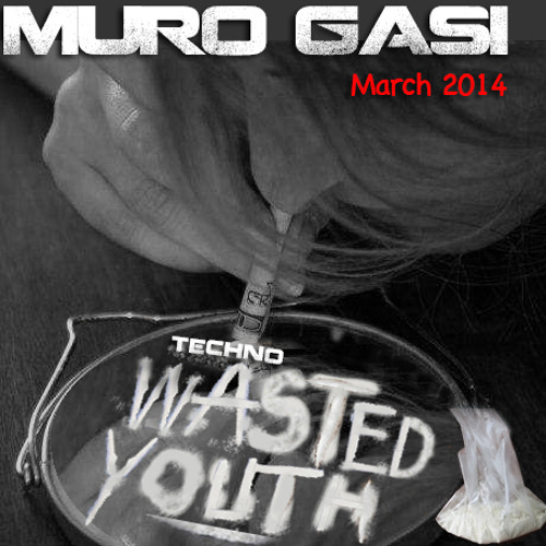 Muro Gasi - Wasted Youth (March 2014 Mix)