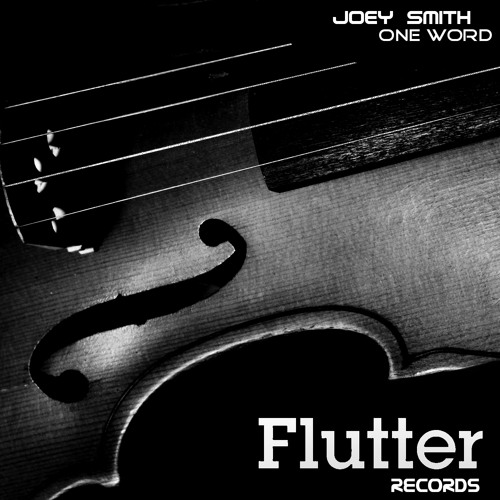 JOEY SMITH- One Word (Original Mix)  [Flutter Records]