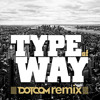 Type Of Way (Dotcom Remix) @dotcom_dub