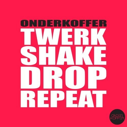 Twerk Shake Drop Repeat by Onderkoffer