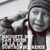 Naughty Boy ft. Sam Smith - La La La (Subtronikz Remix)