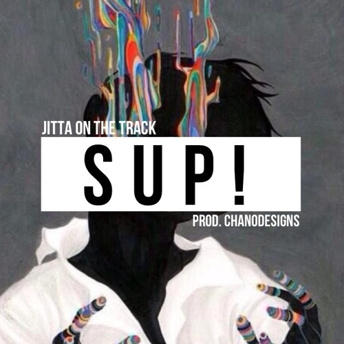 Jitta On The Track - SUP! (Freestyle) Prod by ChanoDesignz