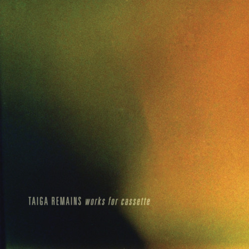 Taiga Remains // There's Nothing // from Works for Cassette
