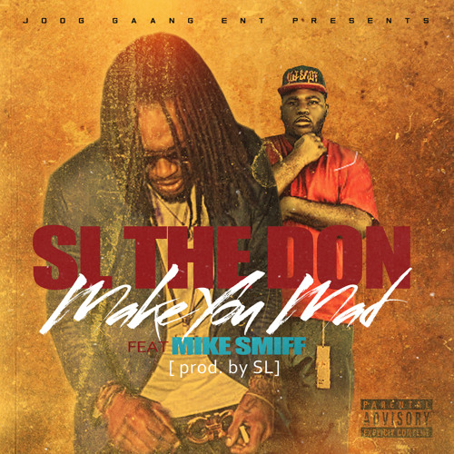SL THE DON - Make You Mad Feat Mike Smiff [Prod by SL]