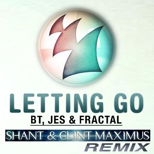 "BT, JES, & Fractal ""Letting Go"" (Shant & Clint Maximus Remix)"
