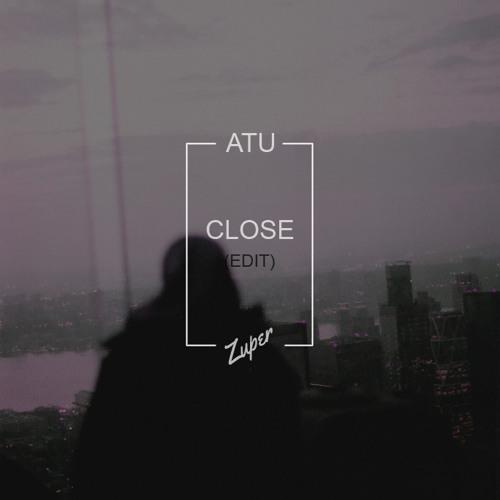 Atu - Close (Zuper Edit)