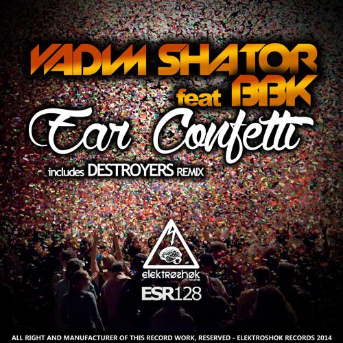 Vadim Shantor Feat BBK - Ear Confetti (Destroyers Remix) TOP 36 on Beatport!