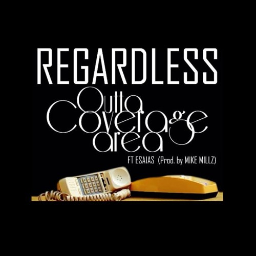 Regardless - Outta Coverage Area ft Esaias (Prod. by Mike Millz)