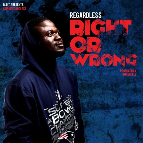 Regardless - Right Or Wrong (Prod.By MikeMillzOnEm)