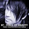 BT - Force Of Gravity  (Ferry Corsten Bootleg Remix)