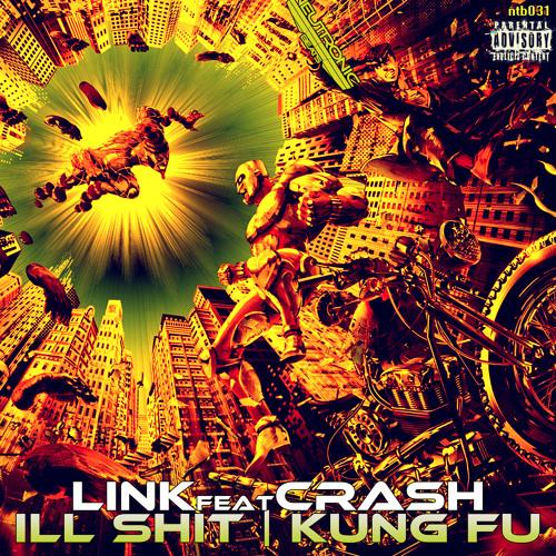 LINK Ft CRASH - ILL SHIT