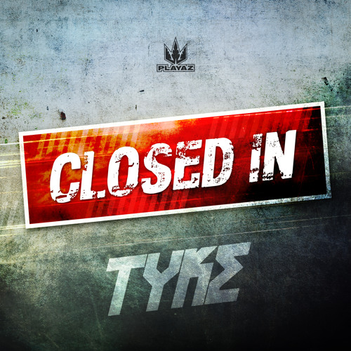 Tyke - Closed In EP - Playaz Recordings