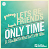 Lets Be Friends  Only Time GlobalGathering Anthem 2014