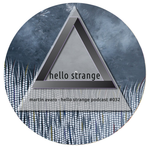 martin avaro - hello strange podcast #032
