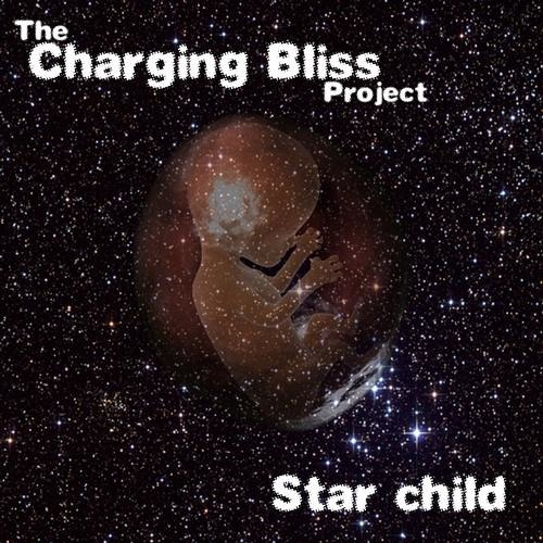 The Charging Bliss Project - Star Child - 02 - Star Child