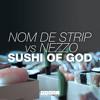 Nom De Strip vs Nezzo - Sushi Of God (Original Mix)