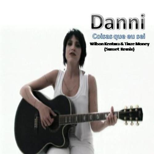Danni - Coisas Que Eu Sei (Wilson Kentura & Tiuze Money Sunset Remix)