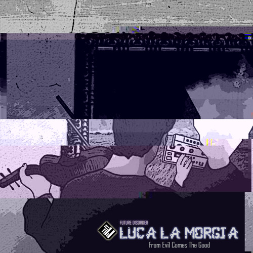 Luca La Morgia - From Evil Comes The Good EP [FDR-Ex 010]