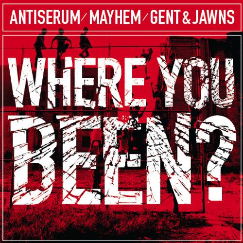 Antiserum x Mayhem x Gent & Jawns - Where you been? (FREE DOWNLOAD!)