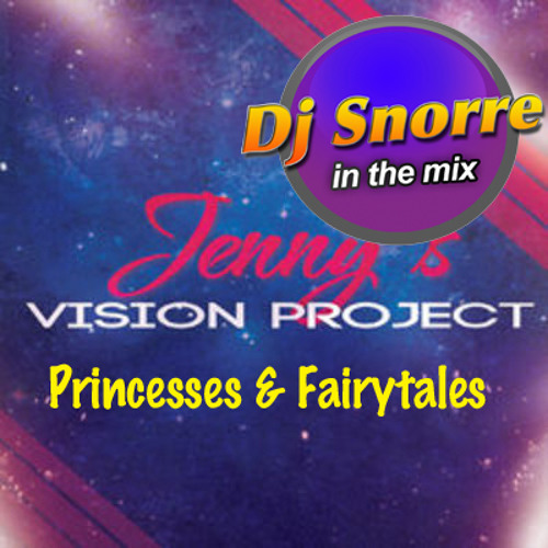 Jenny`s Vision Project - Princesses & Fairytales (Dj Snorre In The Mix)