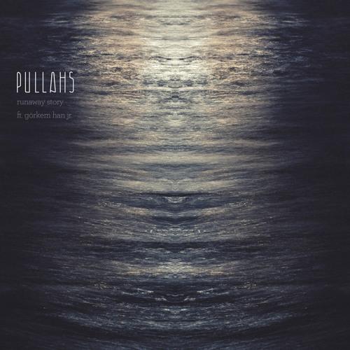 Pullahs - Runaway Story (ft. Görkem Han Jr.)