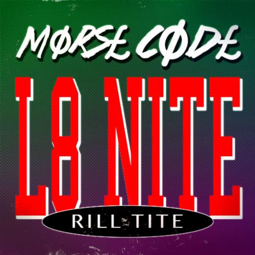 DJ Morse Code - L8 Night Rill Tite