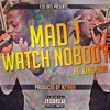 MAD J - WATCH NOBODY (Feat @KingZionMusic) #WatchNOBODY