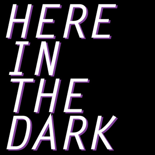 Here In The Dark